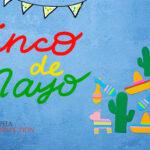 Cinco De Mayo: Fun, Food and Fiesta